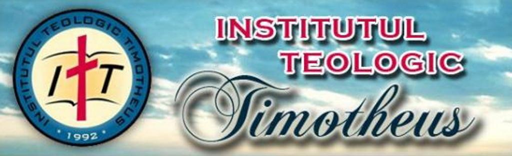 INSTITUTUL TEOLOGIC CRESTIN DUPA EVANGHELIE TIMOTHEUS